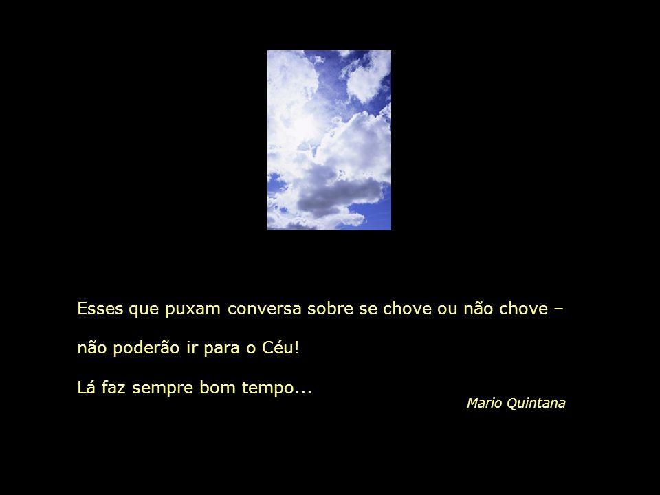 Não importa saber se a gente acredita em Deus: o importante é saber se Deus acredita na gente... Mario Quintana