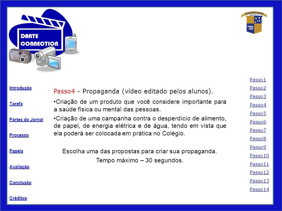 Tarefa Processo Papéis Avaliação Introdução Créditos Partes do Jornal Conclusão DANTE CONNECTION Passo4 - Propaganda (vídeo editado pelos alunos).
