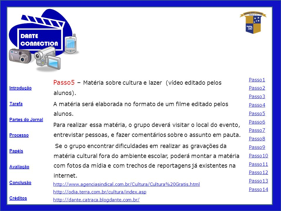 Tarefa Processo Papéis Avaliação Introdução Créditos Partes do Jornal Conclusão DANTE CONNECTION Passo5 – Matéria sobre cultura e lazer (vídeo editado pelos alunos).