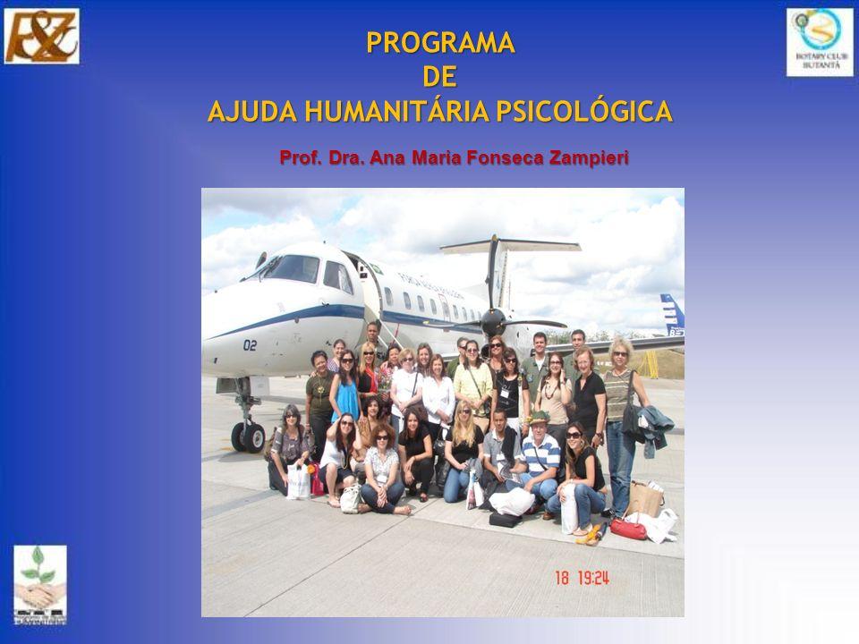 Prof. Dra. Ana Maria Fonseca Zampieri PROGRAMADE AJUDA HUMANITÁRIA PSICOLÓGICA