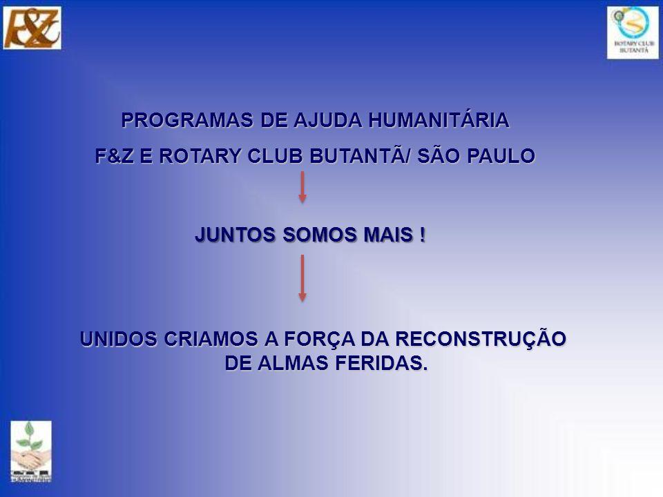 PROGRAMAS DE AJUDA HUMANITÁRIA F&Z E ROTARY CLUB BUTANTÃ/ SÃO PAULO JUNTOS SOMOS MAIS .