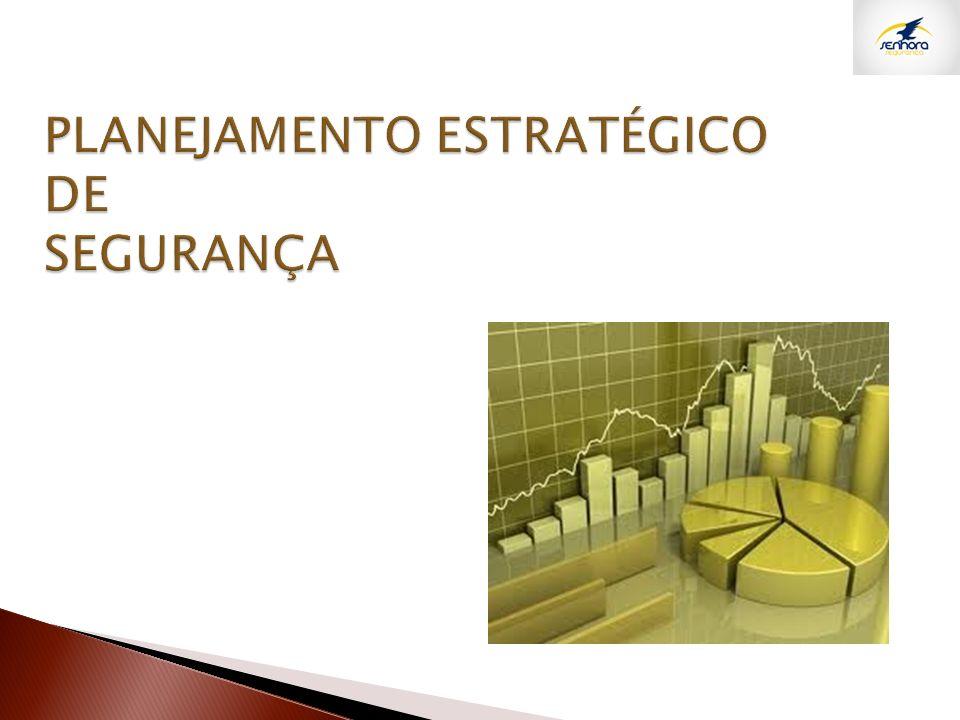 PLANEJAMENTO ESTRATÉGICO DE SEGURANÇA PLANEJAMENTO ESTRATÉGICO DE SEGURANÇA