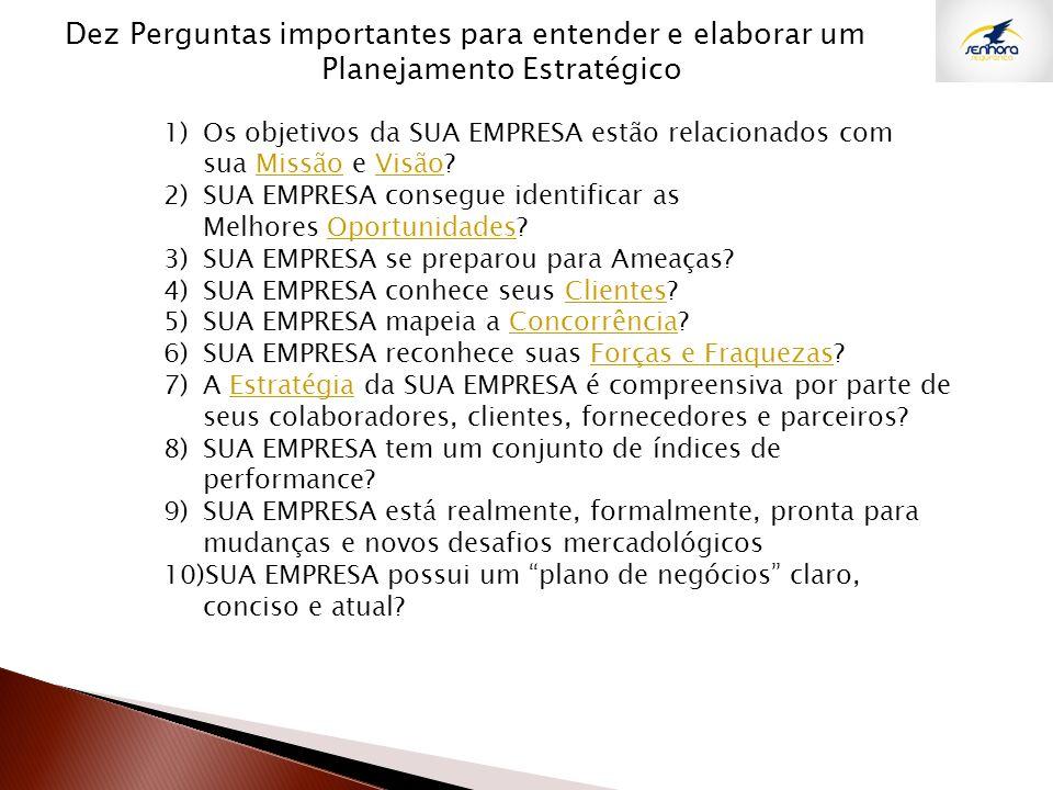 Dez Perguntas importantes para entender e elaborar um Planejamento Estratégico 1)Os objetivos da SUA EMPRESA estão relacionados com sua Missão e Visão