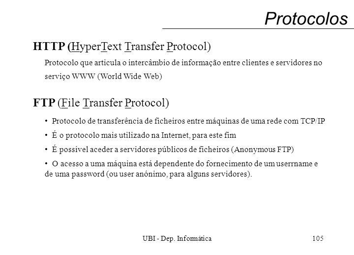 UBI - Dep. Informática105 Protocolos HTTP (HyperText Transfer Protocol) Protocolo que articula o intercâmbio de informação entre clientes e servidores