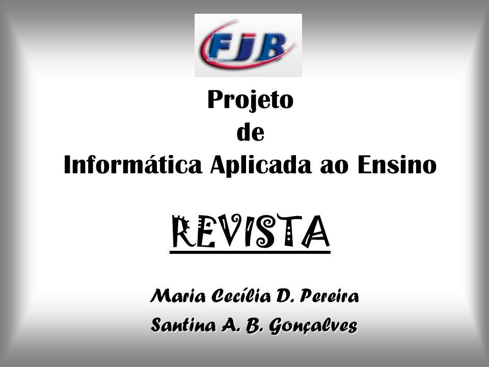 Projeto de Informática Aplicada ao Ensino REVISTA Maria Cecília D. Pereira Santina A. B. Gonçalves