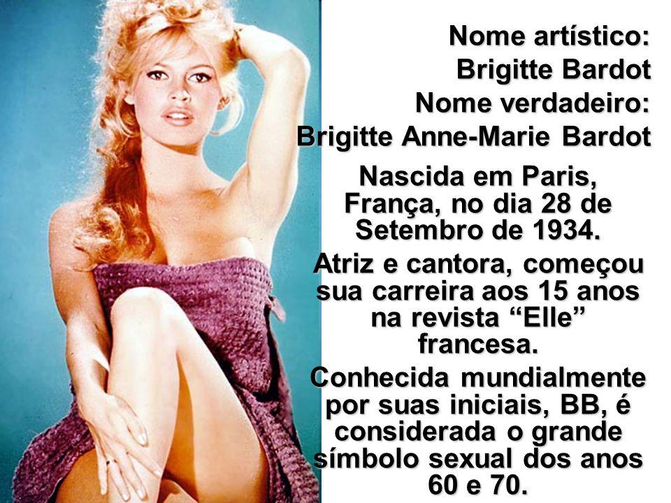 Nome artístico: Brigitte Bardot Nome verdadeiro: Brigitte Anne-Marie Bardot Nascida em Paris, França, no dia 28 de Setembro de 1934. Atriz e cantora,