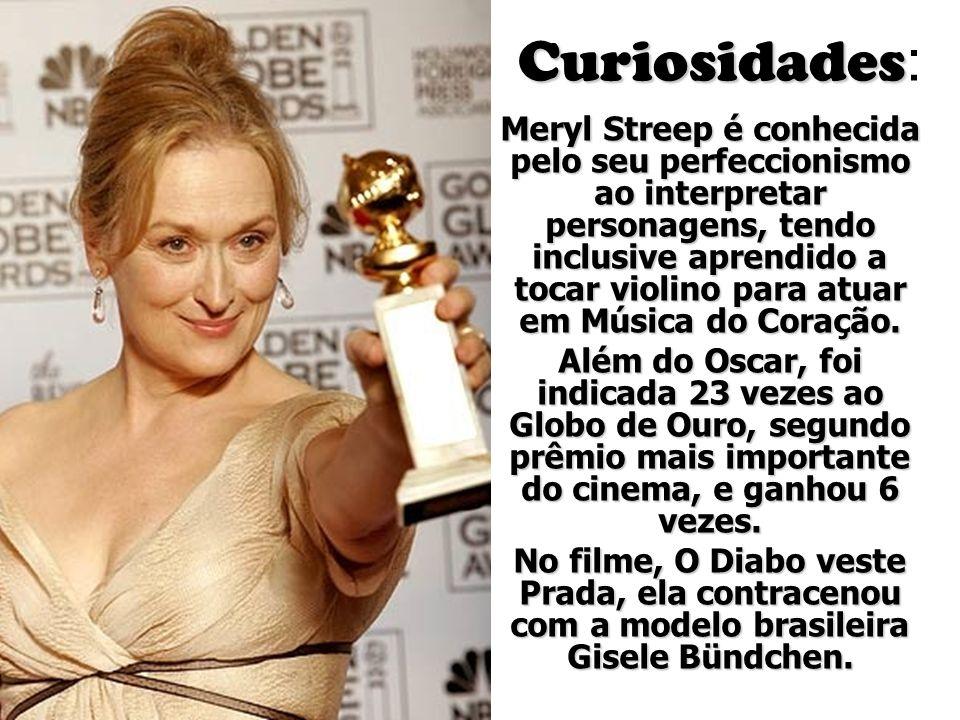 Curiosidades Curiosidades : Meryl Streep é conhecida pelo seu perfeccionismo ao interpretar personagens, tendo inclusive aprendido a tocar violino par