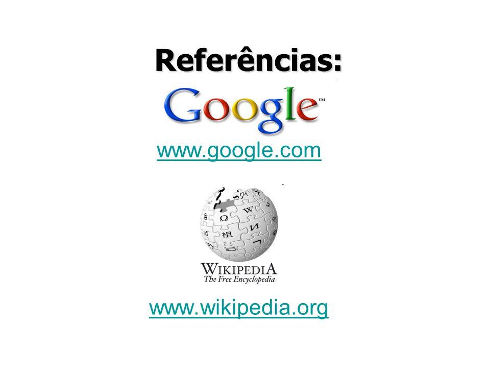 Referências: www.google.com www.wikipedia.org