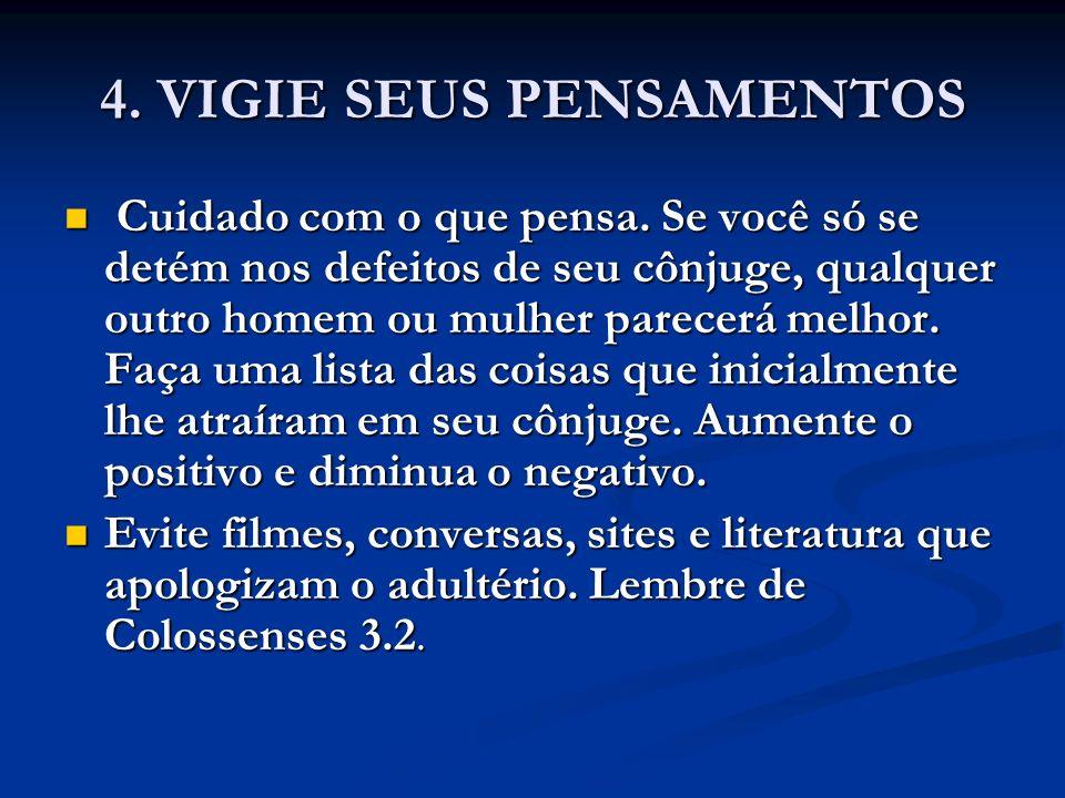 4.VIGIE SEUS PENSAMENTOS Cuidado com o que pensa.