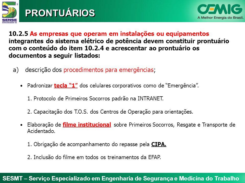 SESMT – Serviço Especializado em Engenharia de Segurança e Medicina do Trabalho PRONTUÁRIOS 10.2.5 As empresas que operam em instalações ou equipament