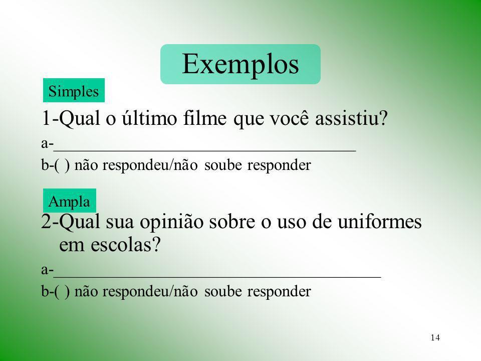 14 Exemplos 1-Qual o último filme que você assistiu? a-____________________________________ b-( ) não respondeu/não soube responder 2-Qual sua opinião