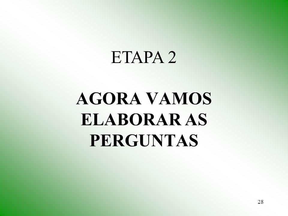 28 AGORA VAMOS ELABORAR AS PERGUNTAS ETAPA 2