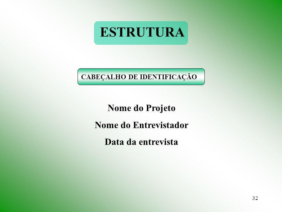 32 CABEÇALHO DE IDENTIFICAÇÃO ESTRUTURA Nome do Projeto Nome do Entrevistador Data da entrevista