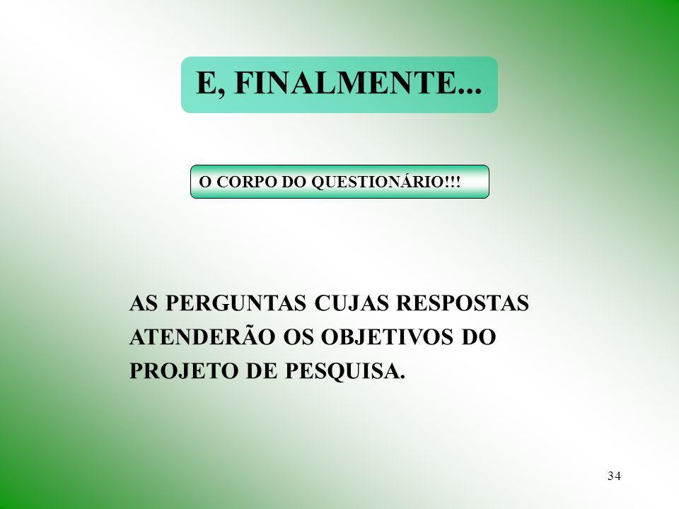 34 O CORPO DO QUESTIONÁRIO!!! E, FINALMENTE... AS PERGUNTAS CUJAS RESPOSTAS ATENDERÃO OS OBJETIVOS DO PROJETO DE PESQUISA.