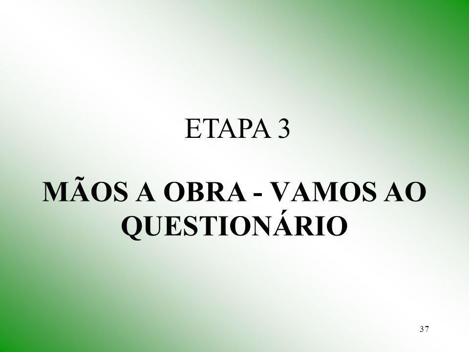 37 MÃOS A OBRA - VAMOS AO QUESTIONÁRIO ETAPA 3