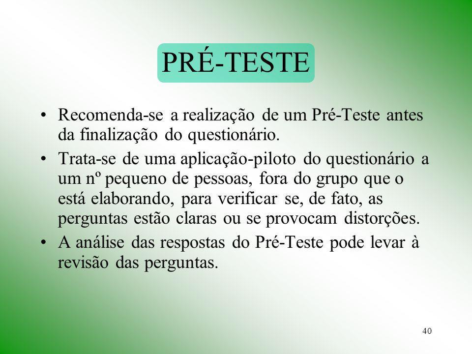 40 PRÉ-TESTE Recomenda-se a realização de um Pré-Teste antes da finalização do questionário. Trata-se de uma aplicação-piloto do questionário a um nº