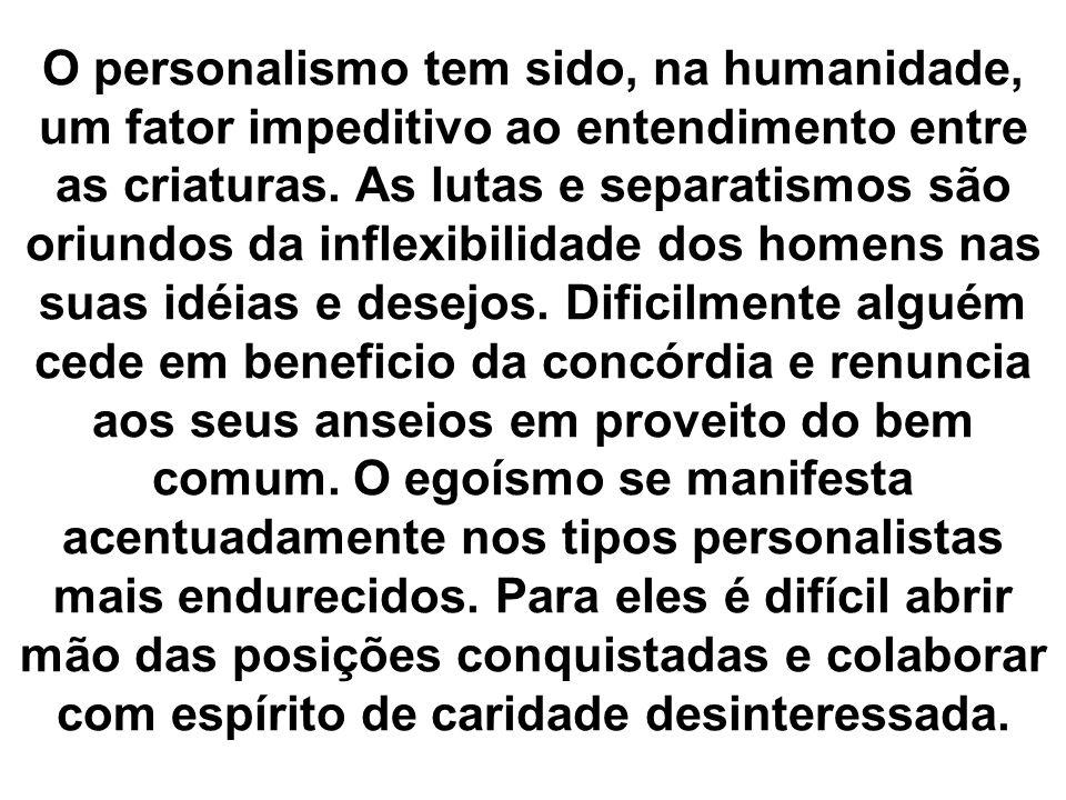 O personalismo tem sido, na humanidade, um fator impeditivo ao entendimento entre as criaturas.
