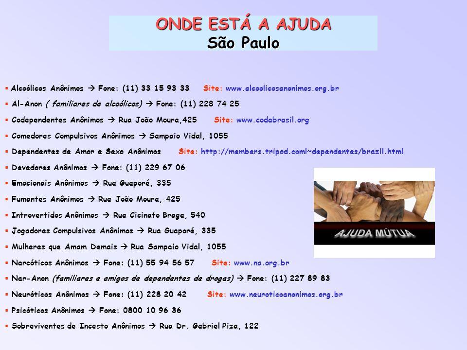 ONDE ESTÁ A AJUDA São Paulo Alcoólicos Anônimos Fone: (11) 33 15 93 33 Site: www.alcoolicosanonimos.org.br Al-Anon ( familiares de alcoólicos) Fone: (