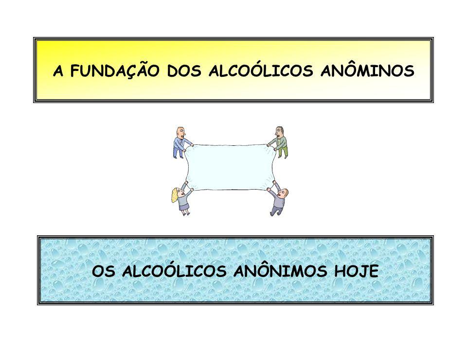A FUNDAÇÃO DOS ALCOÓLICOS ANÔMINOS OS ALCOÓLICOS ANÔNIMOS HOJE