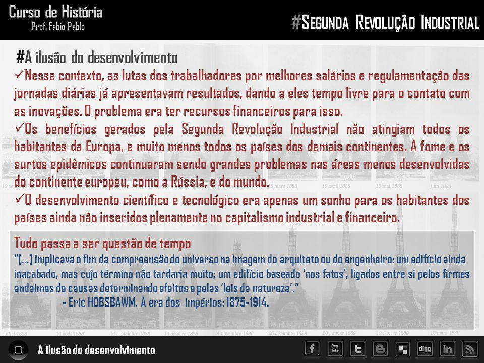 A ilusão do desenvolvimento Curso de História Prof. Fabio Pablo #S EGUNDA R EVOLUÇÃO I NDUSTRIAL Nesse contexto, as lutas dos trabalhadores por melhor