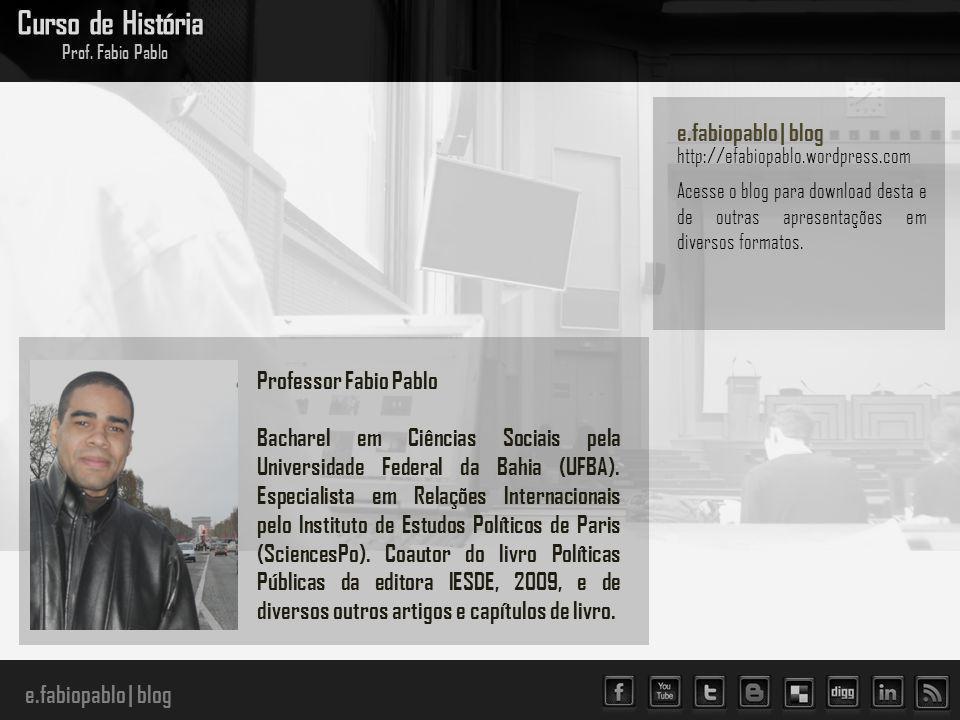 e.fabiopablo | blog Curso de História Prof. Fabio Pablo Professor Fabio Pablo Bacharel em Ciências Sociais pela Universidade Federal da Bahia (UFBA).