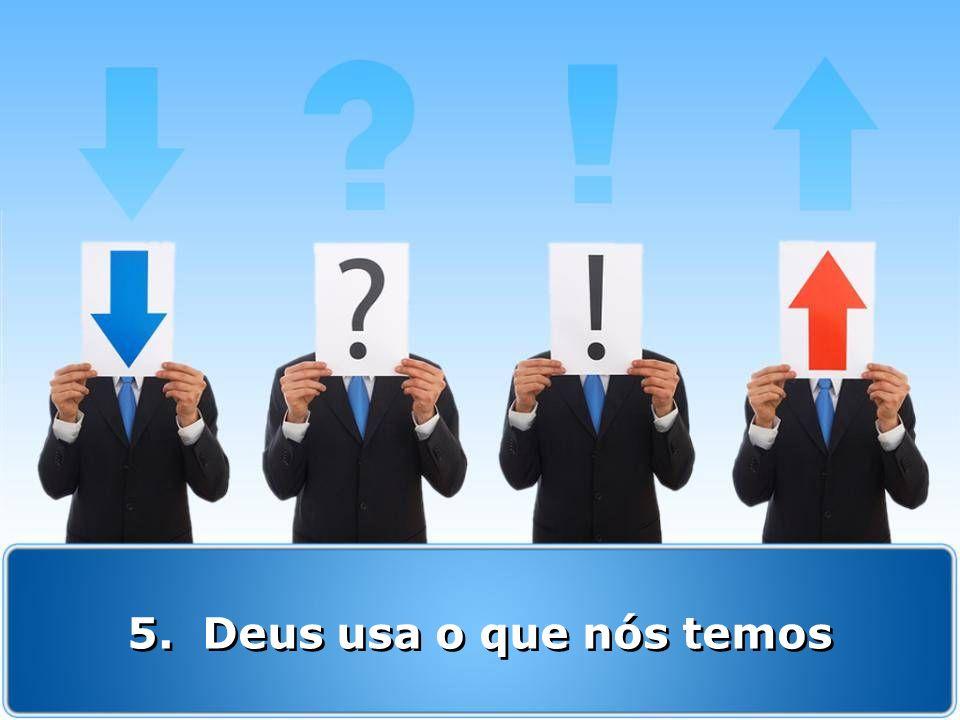 5. Deus usa o que nós temos