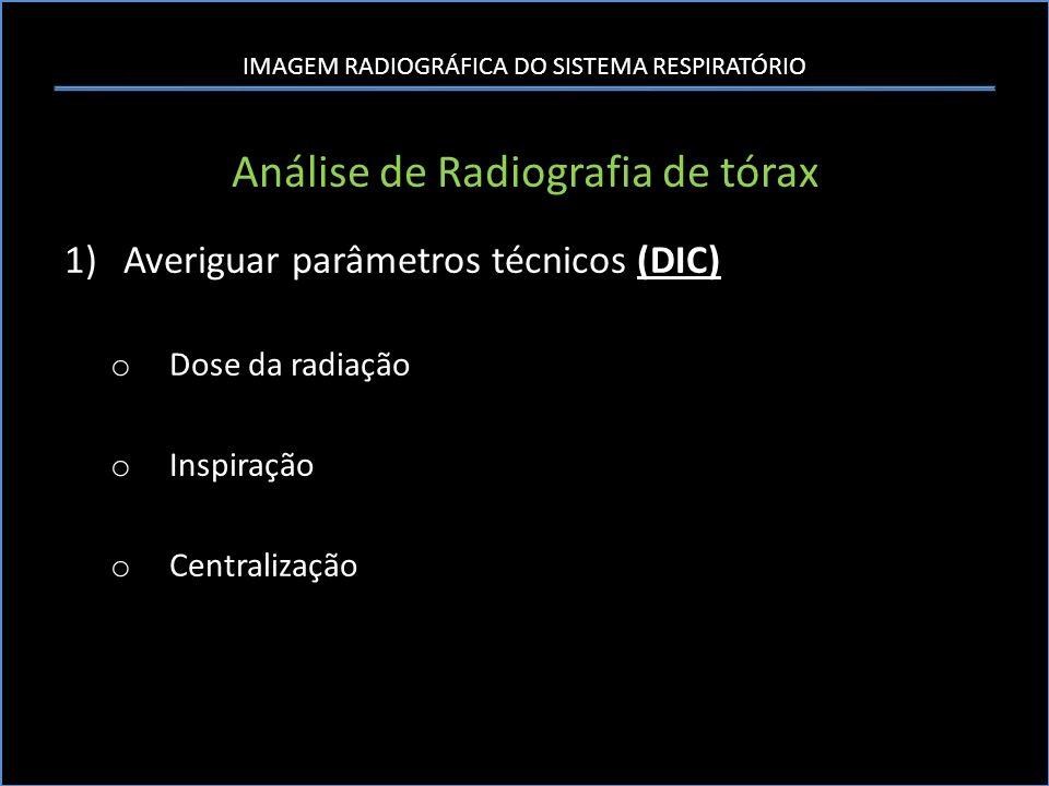 IMAGEM RADIOGRÁFICA DO SISTEMA RESPIRATÓRIO Análise de Radiografia de tórax 1)Averiguar parâmetros técnicos (DIC) o Dose da radiação o Inspiração o Ce