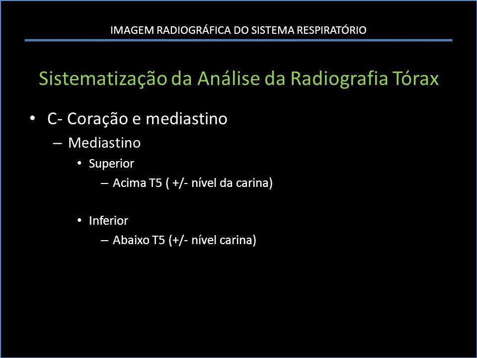 IMAGEM RADIOGRÁFICA DO SISTEMA RESPIRATÓRIO Sistematização da Análise da Radiografia Tórax C- Coração e mediastino – Mediastino Superior – Acima T5 (