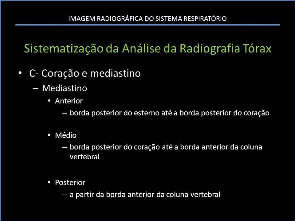 IMAGEM RADIOGRÁFICA DO SISTEMA RESPIRATÓRIO Sistematização da Análise da Radiografia Tórax C- Coração e mediastino – Mediastino Anterior – borda poste