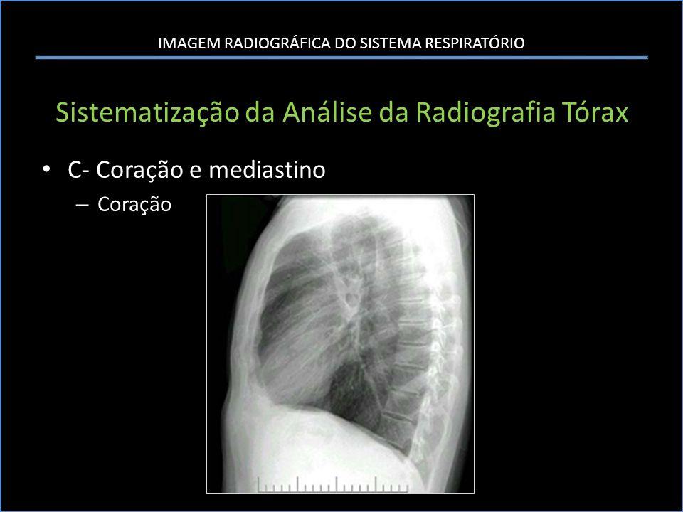 IMAGEM RADIOGRÁFICA DO SISTEMA RESPIRATÓRIO Sistematização da Análise da Radiografia Tórax C- Coração e mediastino – Coração