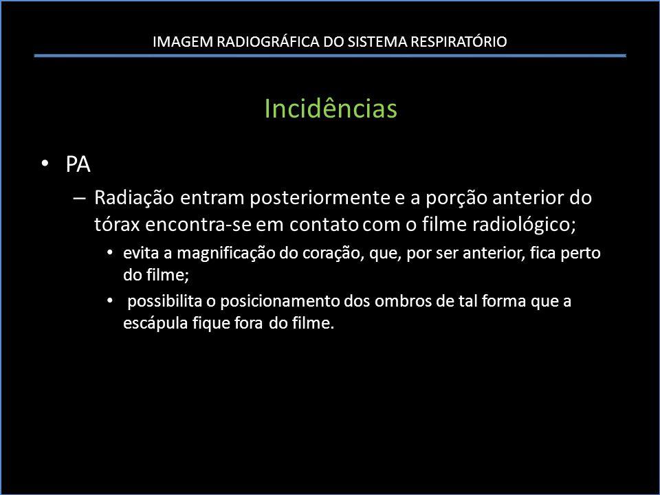 IMAGEM RADIOGRÁFICA DO SISTEMA RESPIRATÓRIO Incidências PA – Radiação entram posteriormente e a porção anterior do tórax encontra-se em contato com o
