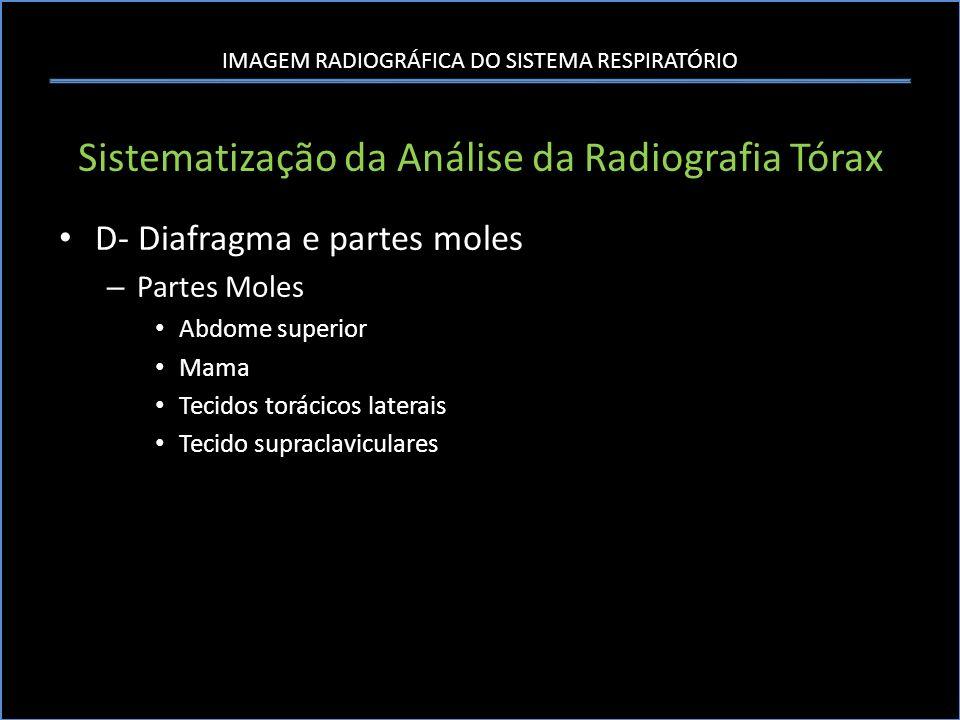 IMAGEM RADIOGRÁFICA DO SISTEMA RESPIRATÓRIO Sistematização da Análise da Radiografia Tórax D- Diafragma e partes moles – Partes Moles Abdome superior