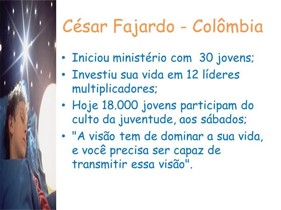César Fajardo - Colômbia Iniciou ministério com 30 jovens; Investiu sua vida em 12 líderes multiplicadores; Hoje 18.000 jovens participam do culto da