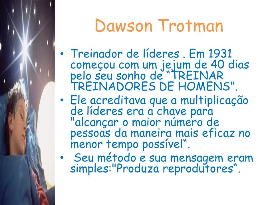 Dawson Trotman Treinador de líderes. Em 1931 começou com um jejum de 40 dias pelo seu sonho de TREINAR TREINADORES DE HOMENS. Ele acreditava que a mul