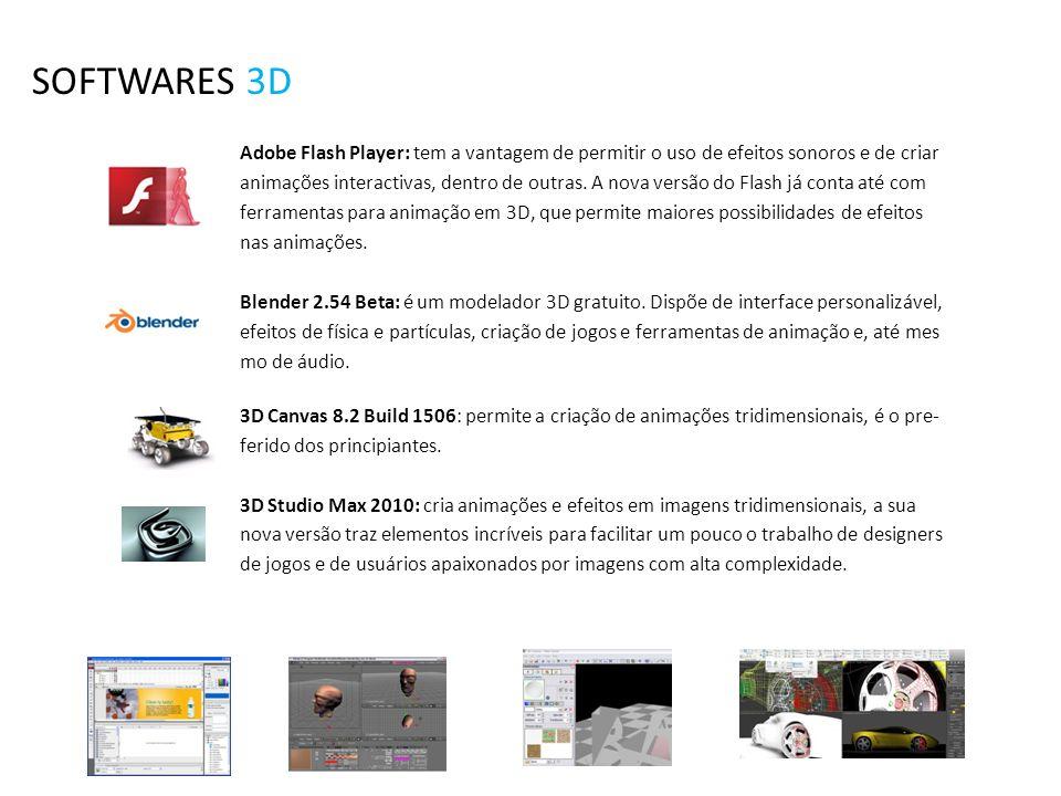 SOFTWARES 3D Adobe Flash Player: tem a vantagem de permitir o uso de efeitos sonoros e de criar animações interactivas, dentro de outras. A nova versã