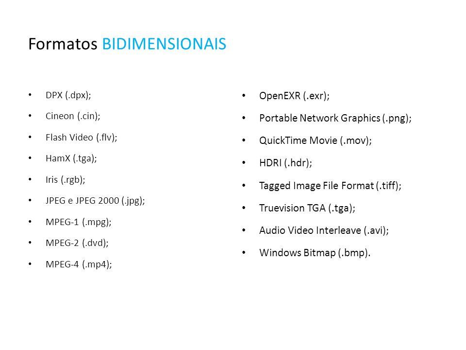 Formatos BIDIMENSIONAIS DPX (.dpx); Cineon (.cin); Flash Video (.flv); HamX (.tga); Iris (.rgb); JPEG e JPEG 2000 (.jpg); MPEG-1 (.mpg); MPEG-2 (.dvd)
