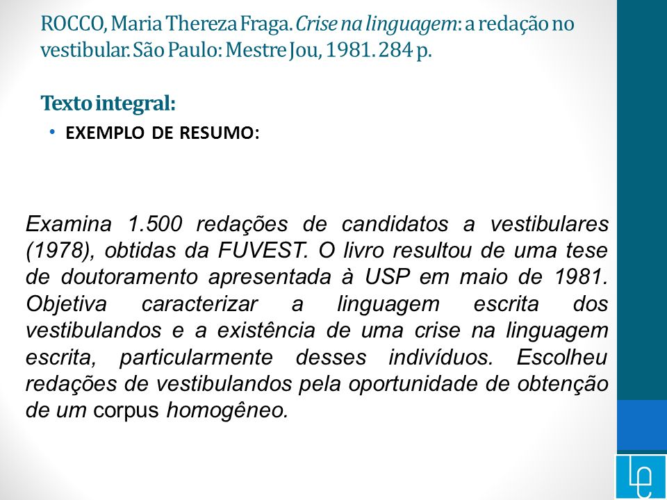 ROCCO, Maria Thereza Fraga. Crise na linguagem: a redação no vestibular. São Paulo: Mestre Jou, 1981. 284 p. Texto integral: EXEMPLO DE RESUMO: Examin