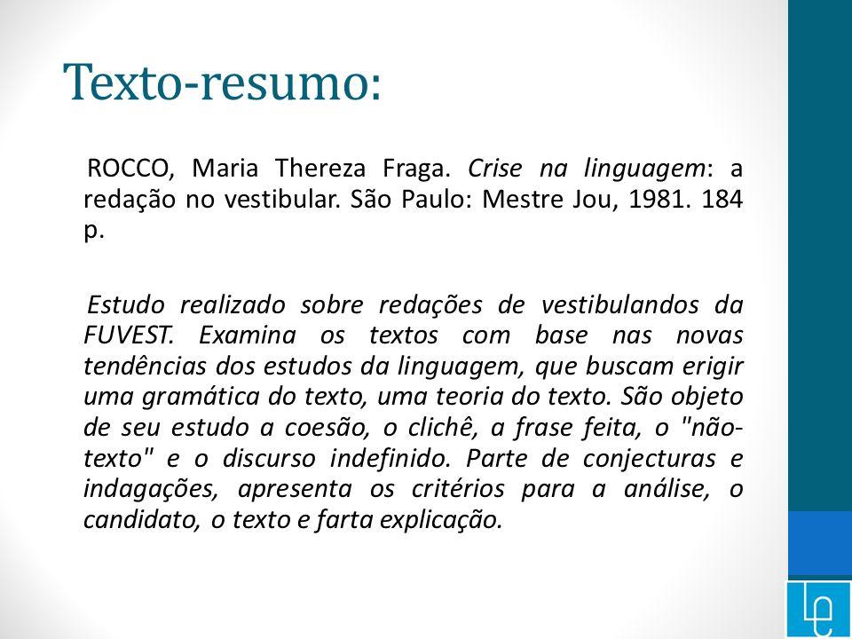 Texto-resumo: ROCCO, Maria Thereza Fraga. Crise na linguagem: a redação no vestibular. São Paulo: Mestre Jou, 1981. 184 p. Estudo realizado sobre reda