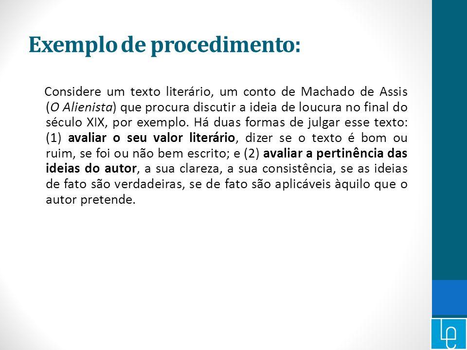 Exemplo de procedimento: Considere um texto literário, um conto de Machado de Assis (O Alienista) que procura discutir a ideia de loucura no final do
