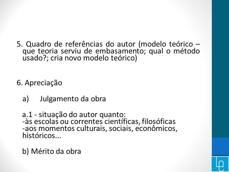 5. Quadro de referências do autor (modelo teórico – que teoria serviu de embasamento; qual o método usado?; cria novo modelo teórico) 6. Apreciação a)
