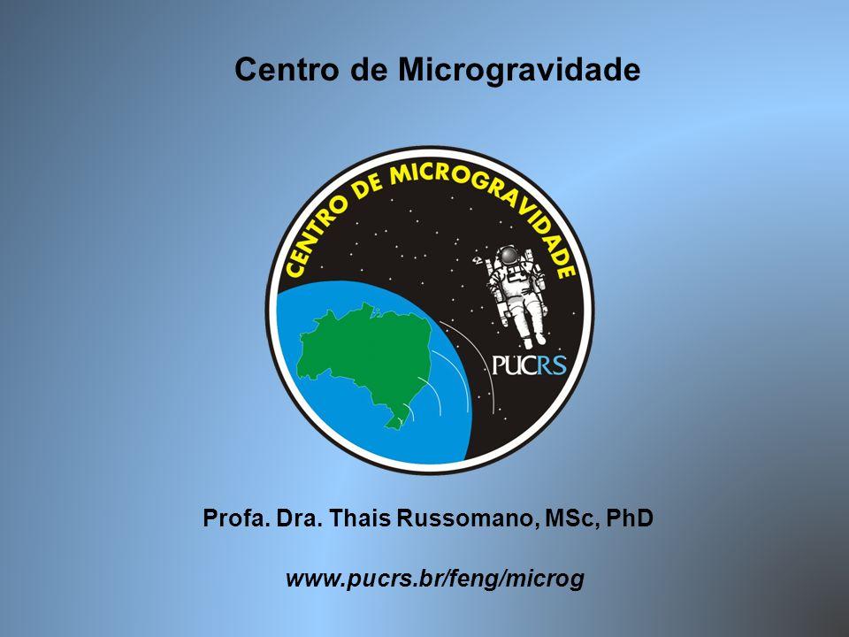 www.pucrs.br/feng/microg Centro de Microgravidade Profa. Dra. Thais Russomano, MSc, PhD