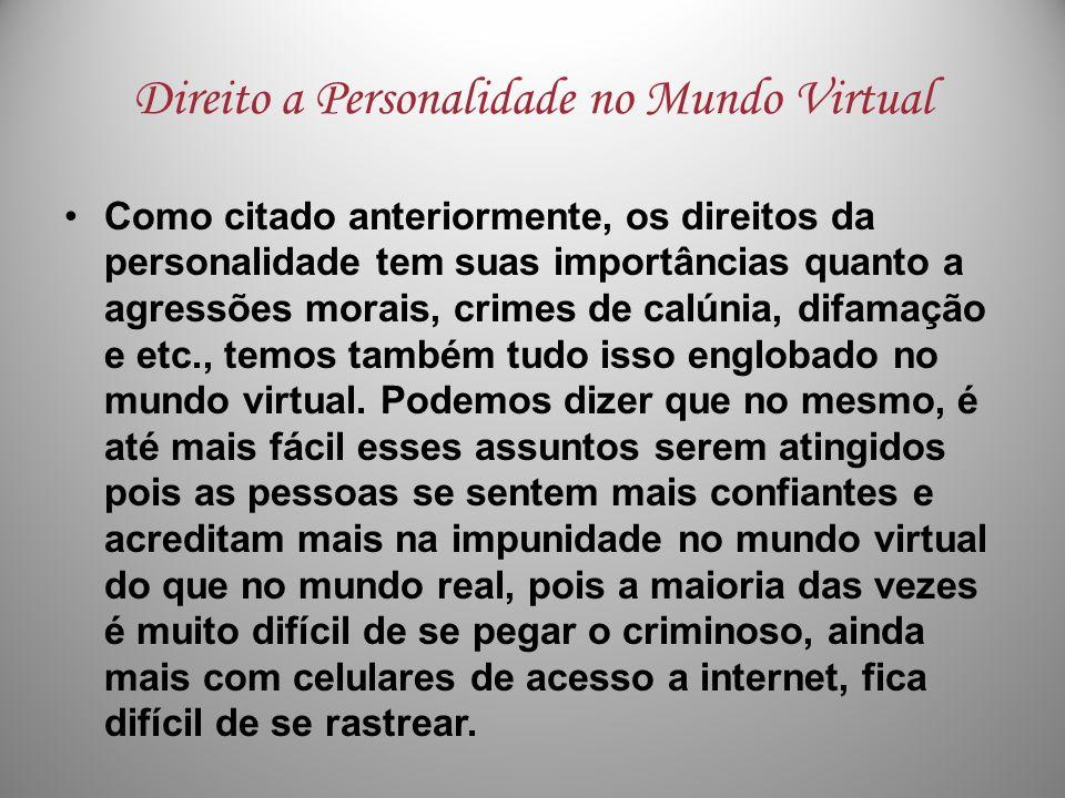 Direito a Personalidade no Mundo Virtual Como citado anteriormente, os direitos da personalidade tem suas importâncias quanto a agressões morais, crim