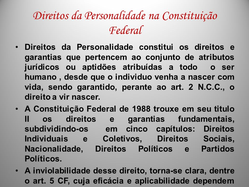 Direitos da Personalidade na Constituição Federal Direitos da Personalidade constitui os direitos e garantias que pertencem ao conjunto de atributos j