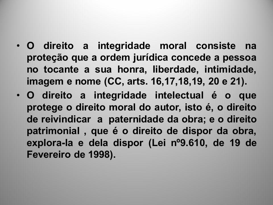 O direito a integridade moral consiste na proteção que a ordem jurídica concede a pessoa no tocante a sua honra, liberdade, intimidade, imagem e nome