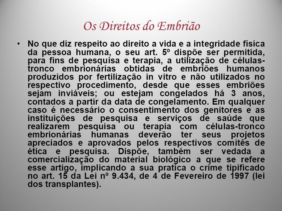 Os Direitos do Embrião No que diz respeito ao direito a vida e a integridade física da pessoa humana, o seu art. 5º dispõe ser permitida, para fins de