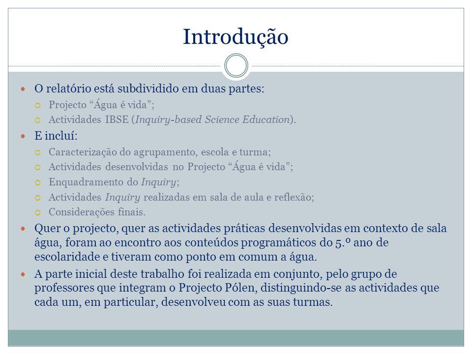 Introdução O relatório está subdividido em duas partes: Projecto Água é vida; Actividades IBSE (Inquiry-based Science Education). E incluí: Caracteriz