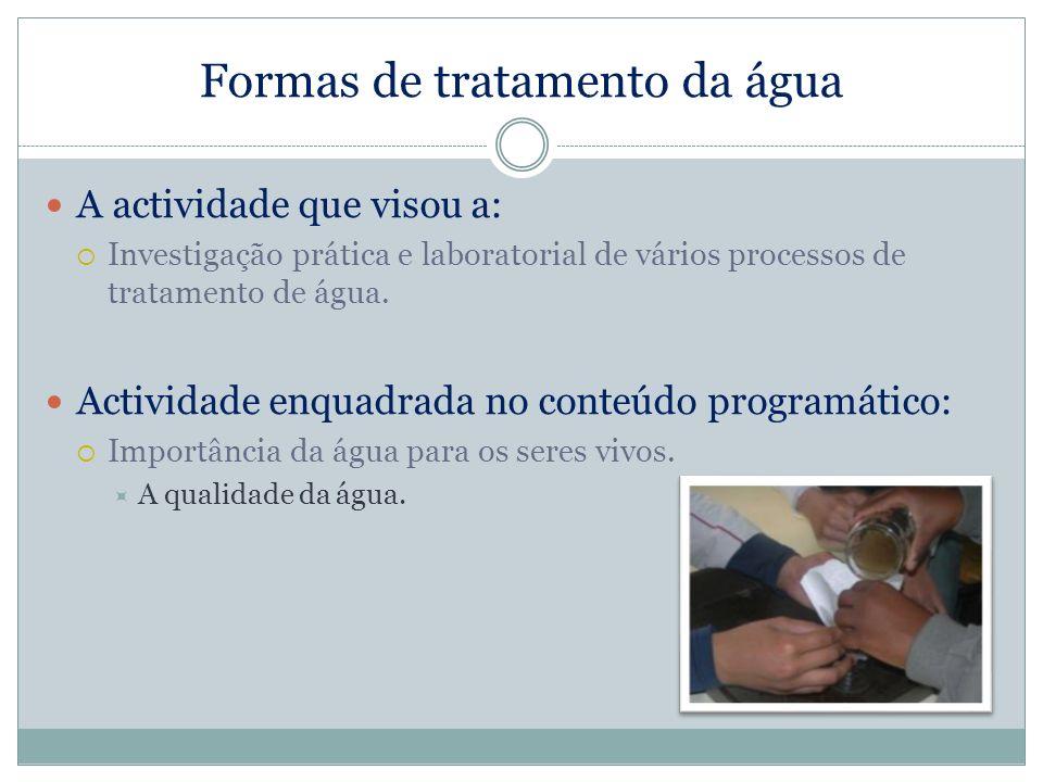 Formas de tratamento da água A actividade que visou a: Investigação prática e laboratorial de vários processos de tratamento de água. Actividade enqua