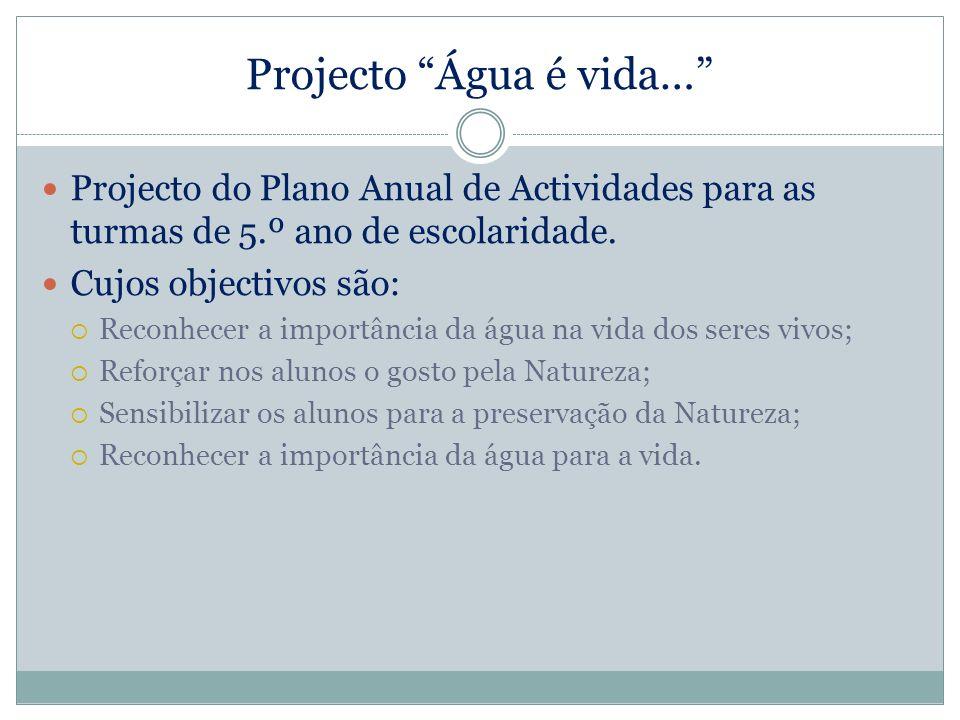 Projecto Água é vida… Projecto do Plano Anual de Actividades para as turmas de 5.º ano de escolaridade. Cujos objectivos são: Reconhecer a importância