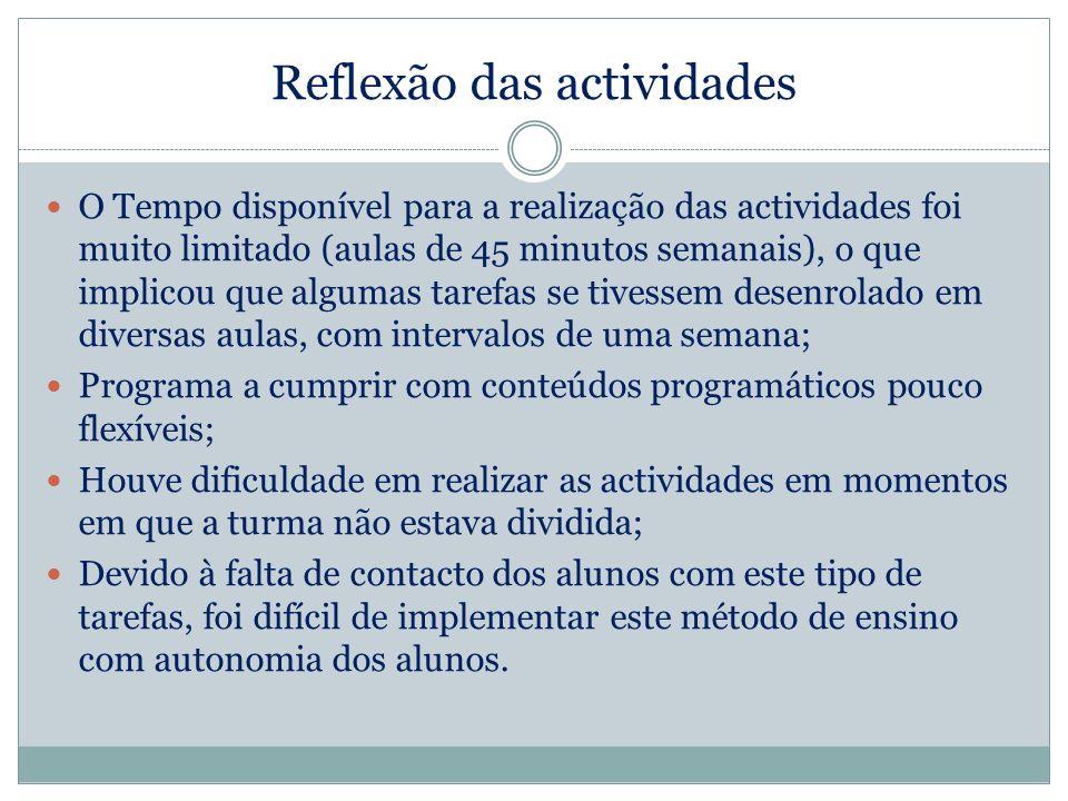 Reflexão das actividades O Tempo disponível para a realização das actividades foi muito limitado (aulas de 45 minutos semanais), o que implicou que al
