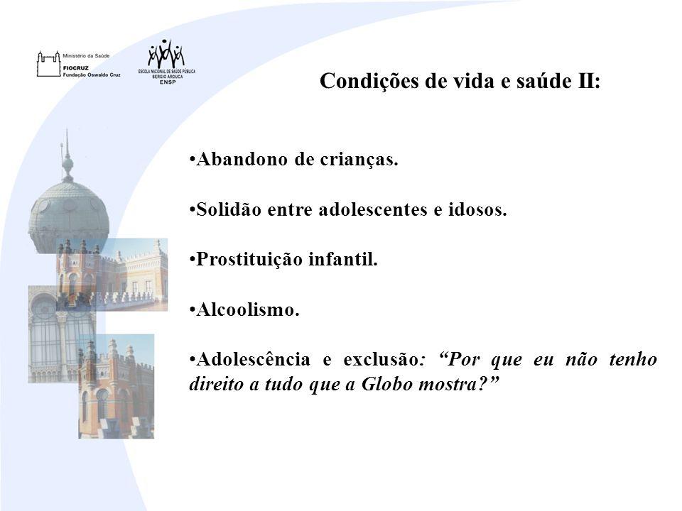 Condições de vida e saúde II: Abandono de crianças. Solidão entre adolescentes e idosos. Prostituição infantil. Alcoolismo. Adolescência e exclusão: P